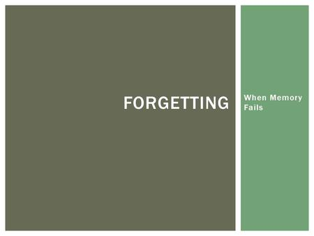 FORGETTING  amp  MEMORY CONSTRUCTION  Why do we forget  Forgetting can     SlidePlayer When Memory Fails FORGETTING      Decay Theory   Ebbinghaus        Memory fades over time