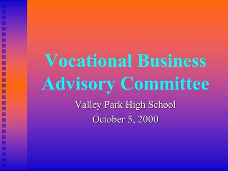 Vocational Business Advisory Committee Valley Park High School October 5, 2000.