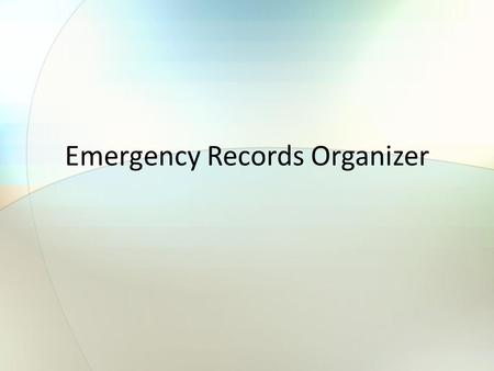 Emergency Records Organizer. Purpose of Keeping Emergency Records Record information that will be needed in one of the following situations: You or a.