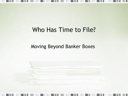 Who Has Time to File? Moving Beyond Banker Boxes.