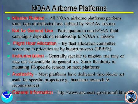 NOAA Airborne Platforms n Mission Related – All NOAA airborne platforms perform some type of dedicated task defined by NOAAs mission n Not for General.