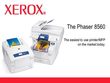 The Phaser 8560 The easiest to use printer/MFP on the market today.