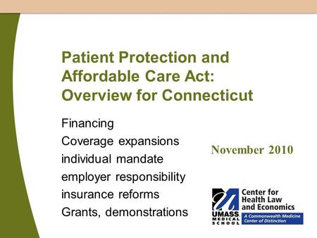 Patient Protection and Affordable Care Act: Overview for Connecticut Financing Coverage expansions individual mandate employer responsibility insurance.