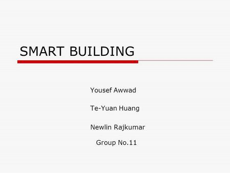 SMART BUILDING Yousef Awwad Te-Yuan Huang Newlin Rajkumar Group No.11.