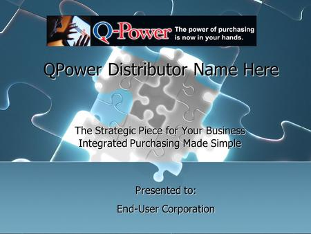 QPower Distributor Name Here The Strategic Piece for Your Business Integrated Purchasing Made Simple The Strategic Piece for Your Business Integrated Purchasing.