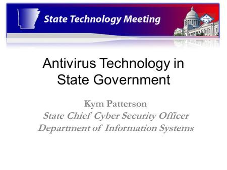 Antivirus Technology in State Government Kym Patterson State Chief Cyber Security Officer Department of Information Systems.