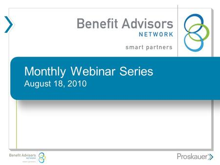 Monthly Webinar Series August 18, 2010 9/3/2015 Contents are proprietary and confidential. Copyright 2008 Benefits Advisor Network.