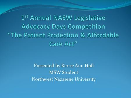 Presented by Kerrie Ann Hull MSW Student Northwest Nazarene University.