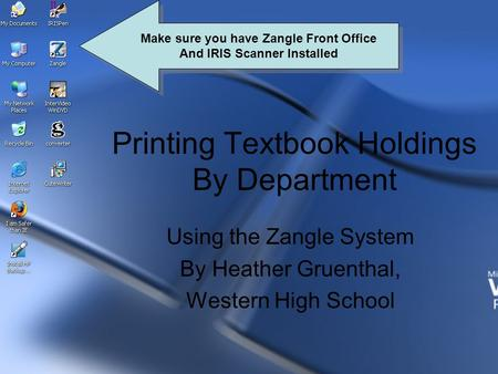 Printing Textbook Holdings By Department Using the Zangle System By Heather Gruenthal, Western High School Make sure you have Zangle Front Office And IRIS.