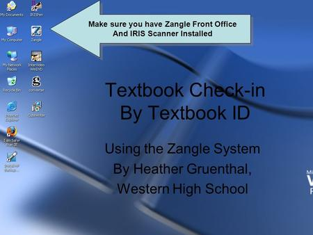 Textbook Check-in By Textbook ID Using the Zangle System By Heather Gruenthal, Western High School Make sure you have Zangle Front Office And IRIS Scanner.