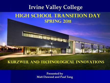 Irvine Valley College High School Transition DAY SPRING 2011 Presented by Matt Dawood and Paul Tang Kurzweil and Technological Innovations.