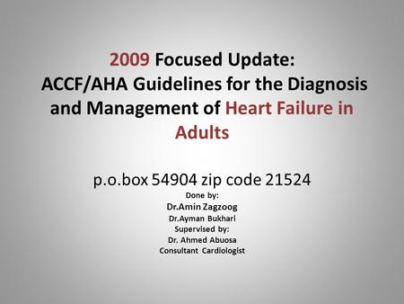 2009 Focused Update: ACCF/AHA Guidelines for the Diagnosis and Management of Heart Failure in Adults p.o.box 54904 zip code 21524 Done by: Dr.Amin Zagzoog.