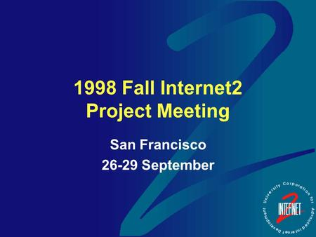 1998 Fall Internet2 Project Meeting San Francisco 26-29 September.