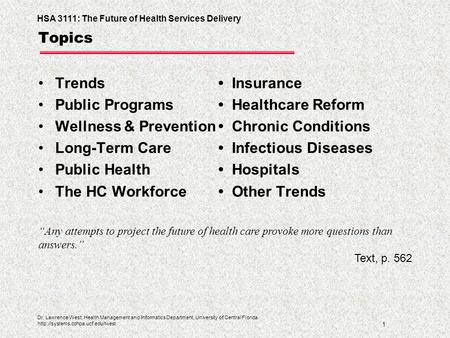HSA 3111: The Future of Health Services Delivery 1 Dr. Lawrence West, Health Management and Informatics Department, University of Central Florida
