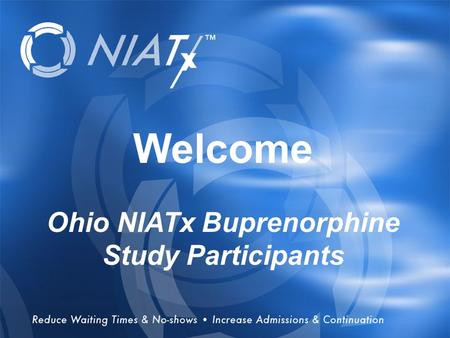 1 Overview Welcome Ohio NIATx Buprenorphine Study Participants.