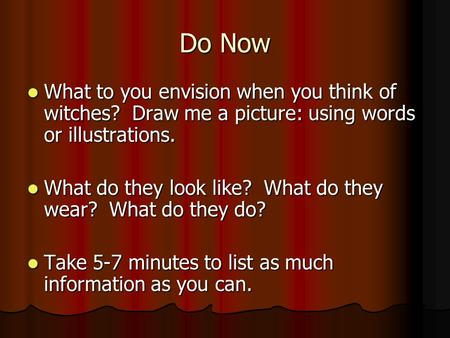 Do Now What to you envision when you think of witches? Draw me a picture: using words or illustrations. What to you envision when you think of witches?
