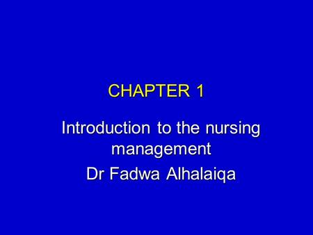CHAPTER 1 Introduction to the nursing management Dr Fadwa Alhalaiqa.