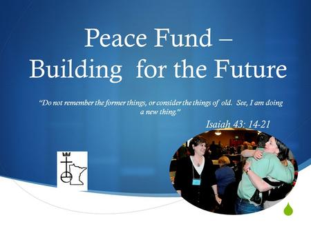 " Peace Fund – Building for the Future ""Do not remember the former things, or consider the things of old. See, I am doing a new thing."" Isaiah 43: 14-21."