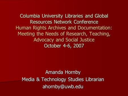 Columbia University Libraries and Global Resources Network Conference Human Rights Archives and Documentation: Meeting the Needs of Research, Teaching,