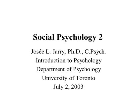 Social Psychology 2 Josée L. Jarry, Ph.D., C.Psych.