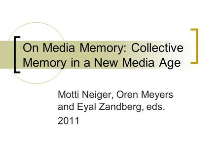 On Media Memory: Collective Memory in a New Media Age Motti Neiger, Oren Meyers and Eyal Zandberg, eds. 2011.