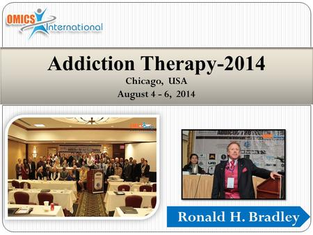 Ronald H. Bradley Addiction Therapy-2014 Chicago, USA August 4 - 6, 2014.