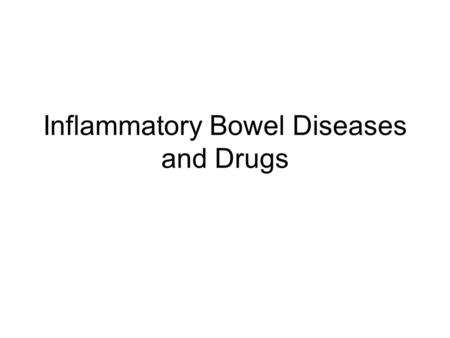 Inflammatory Bowel Diseases and Drugs. Inflammatory Bowel Diseases Ulcerative Colitis Crohn's Disease Diverticulitis Irritable Bowel Syndrome*