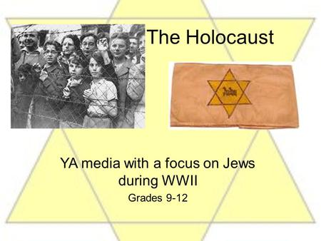 The Holocaust YA media with a focus on Jews during WWII Grades 9-12.
