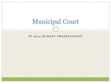 FY 2014 BUDGET PRESENTATION Municipal Court. Mission Statement The mission of the City of Beaufort Municipal Court is to promote justice and provide prompt.
