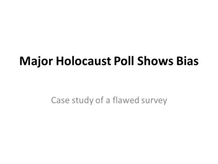 Major Holocaust Poll Shows Bias Case study of a flawed survey.