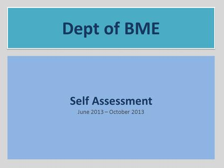 Self Assessment June 2013 – October 2013 Dept of BME.