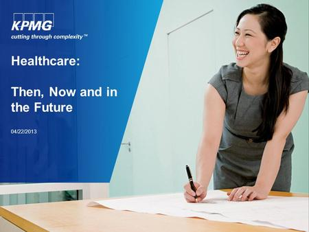 Healthcare: Then, Now and in the Future 04/22/2013.