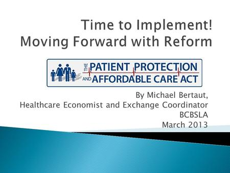 By Michael Bertaut, Healthcare Economist and Exchange Coordinator BCBSLA March 2013.