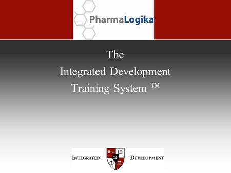 The Integrated Development Training System TM. Contents 1. Executive Overview 2. Training System History 3. Understanding the Training System 4. Training.