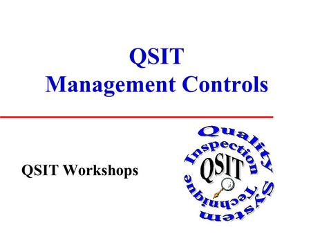 QSIT Management Controls QSIT Workshops. Management Controls u Importance u Assessment u Demonstration of Compliance.