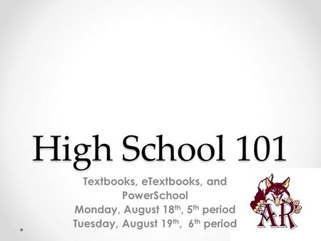 High School 101 Textbooks, eTextbooks, and PowerSchool Monday, August 18 th, 5 th period Tuesday, August 19 th, 6 th period.