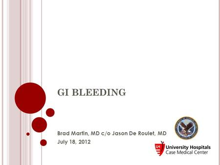 GI BLEEDING Brad Martin, MD c/o Jason De Roulet, MD July 18, 2012.