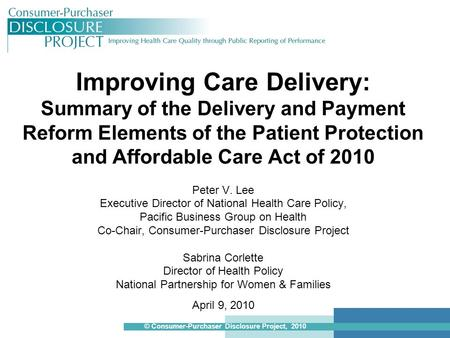 Improving Care Delivery: Summary of the Delivery and Payment Reform Elements of the Patient Protection and Affordable Care Act of 2010 Peter V. Lee Executive.