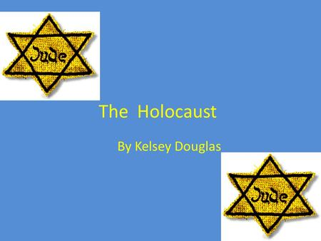 The Holocaust By Kelsey Douglas. What is The Holocaust? The Holocaust is a terrible raciest event that took place in world war 2.Hitler just wanted pure.