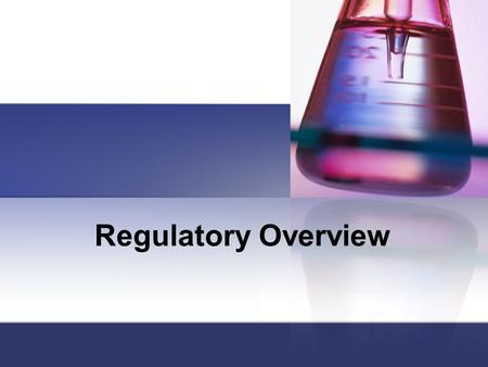 Regulatory Overview. Why list all departments? Manufacturing Quality Assurance Quality Control Chemistry Microbiology Inspection Regulatory Audits Clinical.