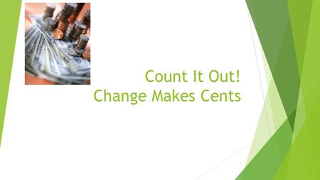 Count It Out! Change Makes Cents 1. Copyright Copyright © Texas Education Agency, 2014. These Materials are copyrighted © and trademarked ™ as the property.