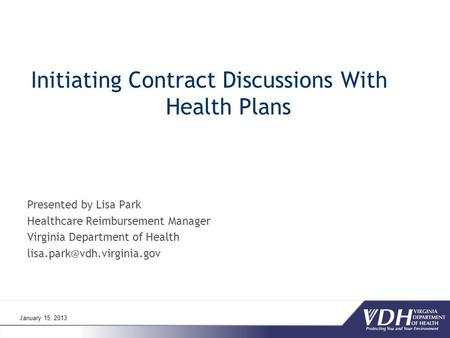 Initiating Contract Discussions With Health Plans Presented by Lisa Park Healthcare Reimbursement Manager Virginia Department of Health