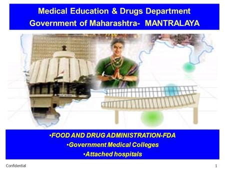 1 Confidential1 FOOD AND DRUG ADMINISTRATION-FDA Government Medical Colleges Attached hospitals Medical Education & Drugs Department Government of Maharashtra-