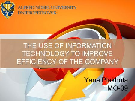 THE USE OF INFORMATION TECHNOLOGY TO IMPROVE EFFICIENCY OF THE COMPANY Yana Plakhuta MO-09.
