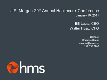 J.P. Morgan 29 th Annual Healthcare Conference January 10, 2011 Bill Lucia, CEO Walter Hosp, CFO Contact: Christine Saenz 212.857.5986.