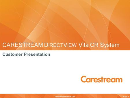 Page 1Unrestricted Internal Use CARESTREAM D IRECT V IEW Vita CR System Customer Presentation.