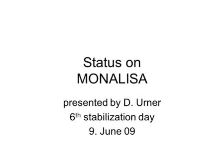 Status on MONALISA presented by D. Urner 6 th stabilization day 9. June 09.