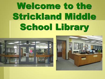 Welcome to the Strickland Middle School Library. Collaboration Collaboration is the key to a successful school. I like to collaborate with teachers on.