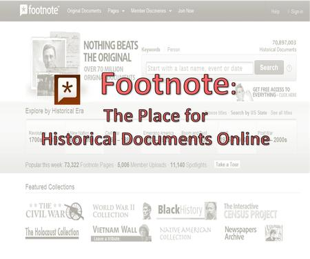 *Chapter One: What is Footnote?* Footnote allows people to find and share over 70 million historical documents Use the search engine to explore documents.