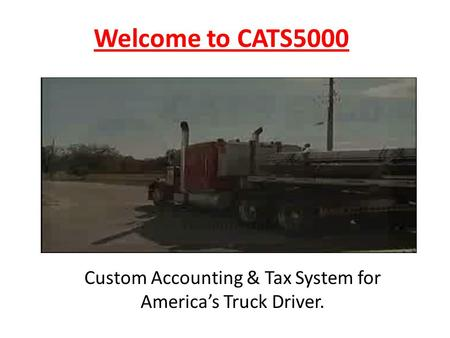 Welcome to CATS5000 Custom Accounting & Tax System for America's Truck Driver.